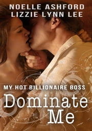 Dominate Me: My Hot Billionaire Boss ebook by Lizzie Lynn Lee,Noelle Ashford
