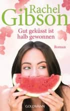 Gut geküsst ist halb gewonnen - Roman - Girlfriends 1 ebook by Rachel Gibson, Antje Althans