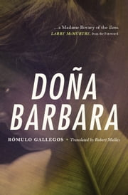 Doña Barbara - A Novel ebook by Rómulo Gallegos,Robert Malloy,Larry McMurtry