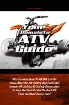 Your Complete ATV Guide ebook by Marcy R. Martin