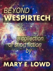 Beyond Wespirtech: A Collection of Short Fiction ebook by Mary E. Lowd