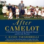 After Camelot - A Personal History of the Kennedy Family--1968 to the Present audiobook by J. Randy Taraborrelli