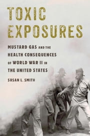 Toxic Exposures - Mustard Gas and the Health Consequences of World War II in the United States ebook by Kobo.Web.Store.Products.Fields.ContributorFieldViewModel