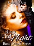 I Am First Night - Night, #2 ebook by Rachel E Rice