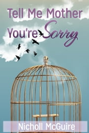 Tell Me Mother You're Sorry ebook by Nicholl McGuire
