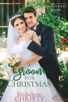 A Groom for Christmas (formerly A Christmas to Remember) ebook by Michelynn Christy