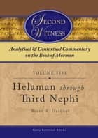 Second Witness: Analytical and Contextual Commentary on the Book of Mormon: Volume 5 - Helaman through Third Nephi ebook by Brant A. Gardner