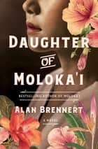 Daughter of Moloka'i - A Novel eBook by Alan Brennert