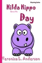 Hilda Hippo Saves The Day ebook by Veronica Anderson