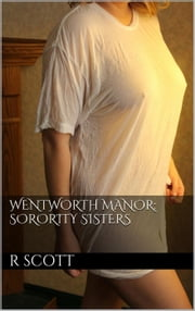 Wentworth Manor: Sorority Sisters - Wentworth Manor, #2 ebook by R Scott