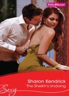 The Sheikh's Undoing ebook by Sharon Kendrick