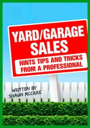 YARD/GARAGE SALES: HINTS, TIPS AND TRICKS FROM A PROFESSIONAL ebook by Shaun McCrae