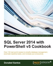 SQL Server 2014 with PowerShell v5 Cookbook ebook by Donabel Santos
