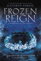 Frozen Reign ebook by Kathryn Purdie