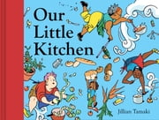 Our Little Kitchen ebook by Jillian Tamaki