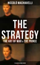 THE STRATEGY: The Art of War & The Prince (2 Classics in One Edition) ebook by Niccolò Machiavelli