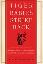 Tiger Babies Strike Back ebook by Kim Wong Keltner
