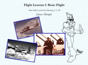 Flight Lessons 1: Basic Flight - How Eddie Learned the Meaning of it All ebook by James A Albright,Chris Parker,Chris Manno