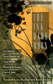 The Ink Dark Moon - Love Poems by Ono no Komachi anmd Izumi Shikibu, Women of teh Ancient Court of Japan ebook by no Komachi Ono,Izumi Shikibu,Jane Hirshfield,Mariko Aratani