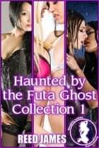 Haunted by the Futa Ghost Collection 1 ebook by Reed James
