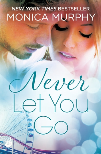 Never Let You Go: Never Series 2 ebook by Monica Murphy