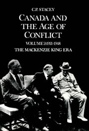 Canada and the Age of Conflict - Volume 2: 1921-1948, The Mackenzie King Era ebook by C.P. Stacey