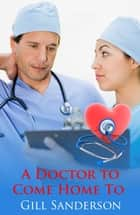 A Doctor to Come Home to ebook by Gill Sanderson