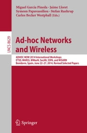 Ad-hoc Networks and Wireless - ADHOC-NOW 2014 International Workshops, ETSD, MARSS, MWaoN, SecAN, SSPA, and WiSARN, Benidorm, Spain, June 22--27, 2014, Revised Selected Papers ebook by Miguel Garcia Pineda,Jaime Lloret,Symeon Papavassiliou,Stefan Ruehrup,Carlos B. Westphall
