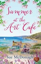 Summer at the Art Café (Choc Lit) ebook by Sue McDonagh