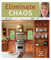 Eliminate Chaos - The 10-Step Process to Organize Your Home and Life ebook by Laura Leist