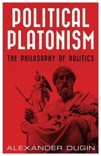Political Platonism - The Philosophy of Politics ebook by Alexander Dugin