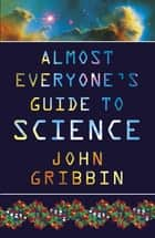 Almost Everyone's Guide to Science ebook by Dr John Gribbin