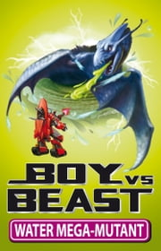 Boy Vs Beast 15: Water Mega-Mutant ebook by Mac Park,Susannah McFarlane,Louise Park