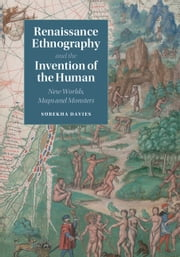 Renaissance Ethnography and the Invention of the Human - New Worlds, Maps and Monsters ebook by Surekha Davies