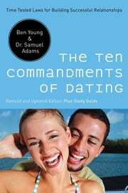 The Ten Commandments of Dating - Time-Tested Laws for Building Successful Relationships ebook by Ben Young,Samuel Adams