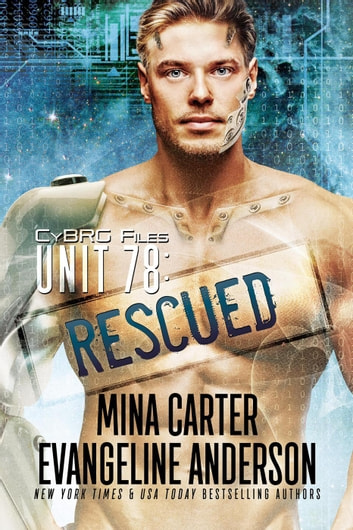 Unit 78: Rescued - CyBRG Files, #2 ebook by Mina Carter,Evangeline Anderson