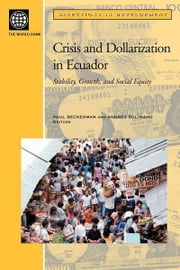 Crisis and Dollarization in Ecuador: Stability, Growth, and Social Equity ebook by Christiaensen, Luc J.