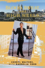 Blood, Sweat, and High Heels ebook by Cheryl Waiters, with Darnella Ford