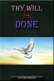 Thy Will Be Done ebook by Xyvah Okoye