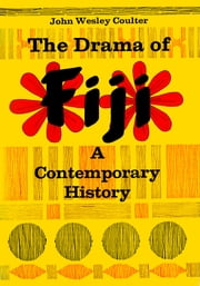 The Drama of Fiji - A Contemporary History ebook by John Wesley Coulter