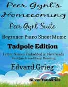 Peer Gynt's Home Coming Beginner Piano Sheet Music Tadpole Edition ebook by SilverTonalities, Edvard Grieg