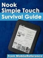 Nook Simple Touch Survival Guide: Step-by-Step User Guide for the Nook Simple Touch eReader: Getting Started Downloading FREE eBooks and Surfing the Web Using the Hidden Web Browser (Mobi Manuals) ebook by K, Toly