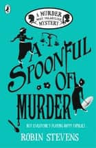 A Spoonful of Murder ebook by Robin Stevens, Nina Tara