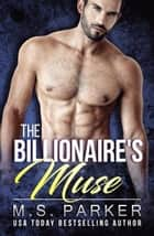 The Billionaire's Muse - The Billionaire's Muse, #1 ebook by M. S. Parker