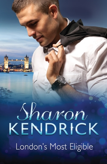 London's Most Eligible - 3 Book Box Set ebook by Sharon Kendrick