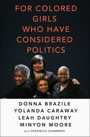For Colored Girls Who Have Considered Politics ebook by Leah Daughtry, Yolanda Caraway, Minyon Moore,...