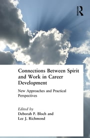 Connections Between Spirit and Work in Career Development - New Approaches and Practical Perspectives ebook by Deborah P Bloch,Lee Richmond