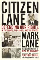 Citizen Lane - Defending Our Rights in the Courts, the Capitol, and the Streets ebook by Mark Lane, Martin Sheen