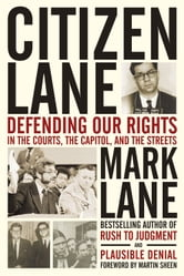 Citizen Lane - Defending Our Rights in the Courts, the Capitol, and the Streets ebook by Mark Lane