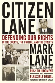 Citizen Lane - Defending Our Rights in the Courts, the Capitol, and the Streets ebook by Mark Lane,Martin Sheen